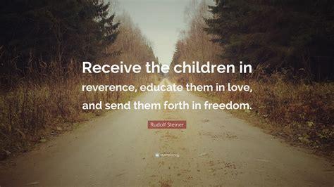 rudolf steiner quote receive  children  reverence