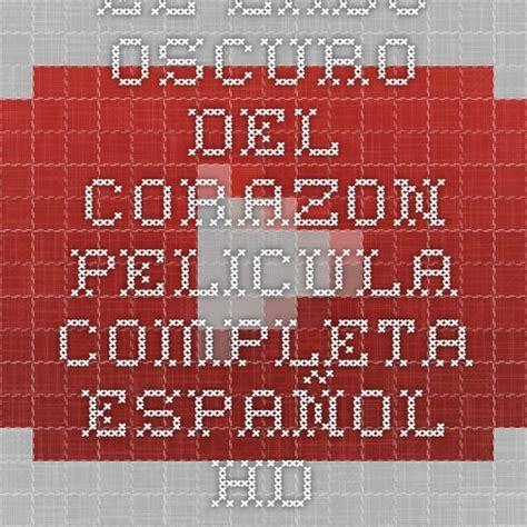El lado oscuro del corazón (1992) dvdrip. El Lado Oscuro Del Corazón Película Completa / Juan Gelman Poco Se Sabe El Lado Oscuro Del ...