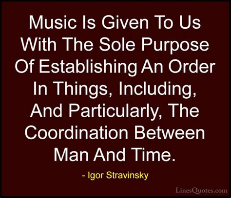 Igor Stravinsky Quotes And Sayings (with Images. Beautiful Quotes Childhood. Strong Without You Quotes. Work Quotes Benjamin Franklin. Fathers Day Quotes Malayalam. God Quotes Evan Almighty. Marilyn Monroe Quotes On Twitter. Adventure Quotes From The Hobbit. Relationship Quotes About Your Ex