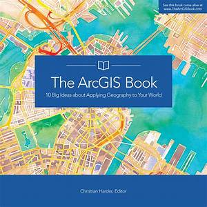 The Arcgis Book U2014ten Big Ideas About Applying Geography To