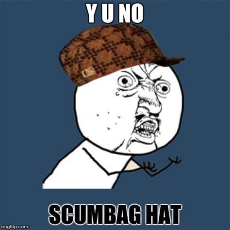 Scumbag Hat Meme Generator - y u no meme imgflip