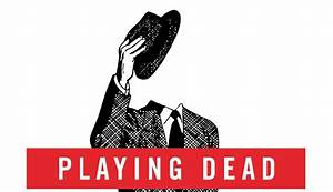 Playing Dead  A Journey Through The World Of Death Fraud