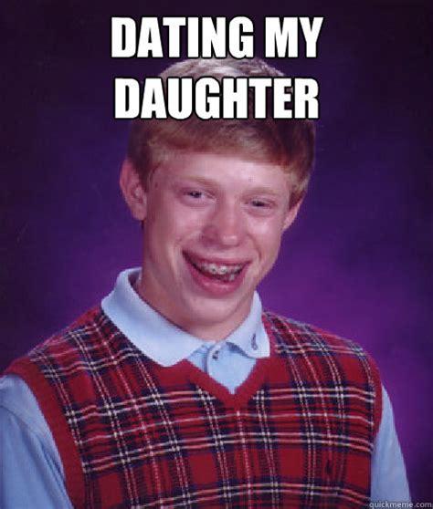 Dating My Daughter Meme - dating my daughter bad luck brian quickmeme