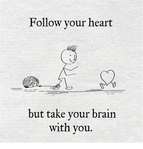 Follow Your Heart Meme - follow your heart but take your brain with you brains meme on me me