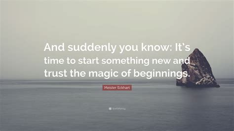 And Now Something New by Meister Eckhart Quote And Suddenly You It S Time