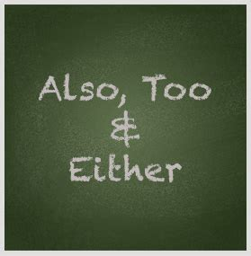 Grammar - Also, Too and Either :: EnglishSL.com