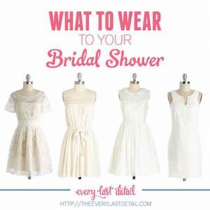 what to wear to your bridal shower every last detail With what to wear to a wedding shower