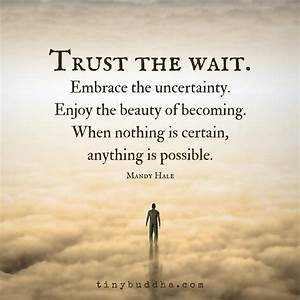 """""""trust the... Faith And Uncertainty Quotes"""