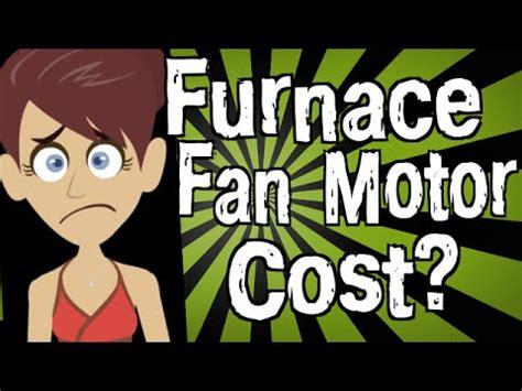 how much is a fan motor how much does a furnace fan motor cost youtube