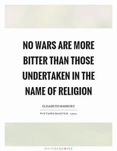 No wars are more bitter than those undertaken in the name ...
