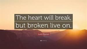 """Lord Byron Quote: """"The heart will break, but broken live ..."""
