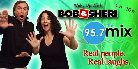 Bob & Sheri - 95.7 The Mix : 95.7 The Mix