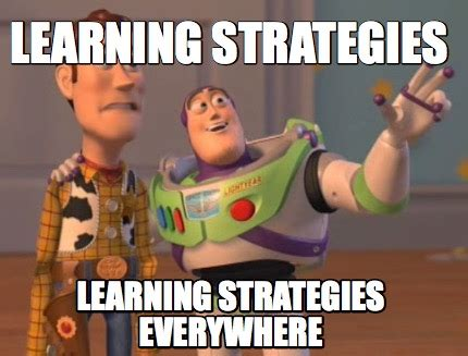 Learning Meme - meme creator learning strategies learning strategies everywhere meme generator at memecreator org