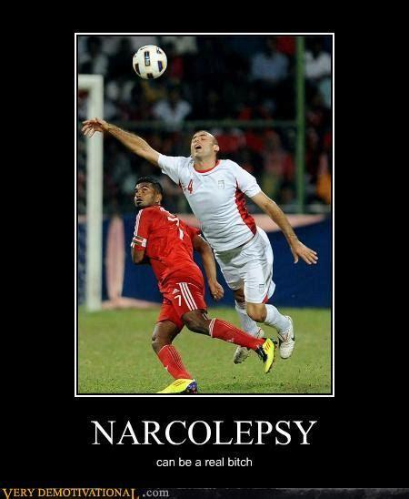 Narcolepsy Meme - very demotivational narcolepsy very demotivational posters start your day wrong