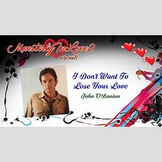 John O'banion  I Don't Want To Lose Your Love Youtube