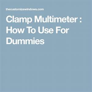 Clamp Multimeter   How To Use For Dummies