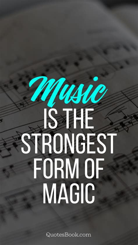 music is the strongest form of magic page 4 quotesbook