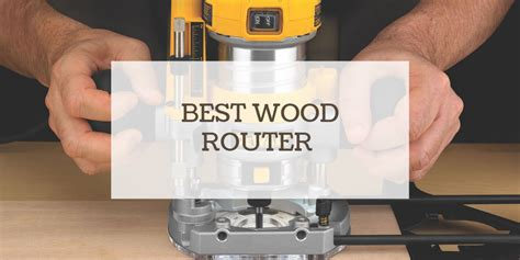 wood router reviews  buyers guide