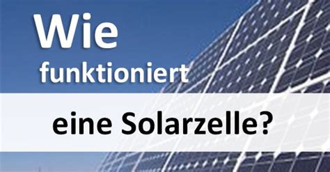 wie funktioniert eine solarzelle wie funktioniert eine solarzelle na so hier