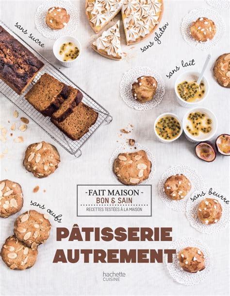 cuisine patisserie 7ème livre de cuisine pâtisserie autrement