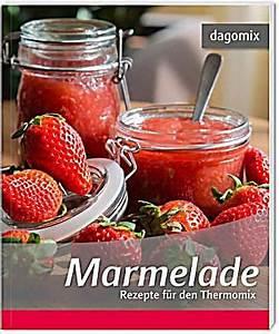 Gläser Für Marmelade : marmelade rezepte f r den thermomix buch ~ Eleganceandgraceweddings.com Haus und Dekorationen