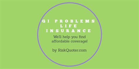 But it's a smart idea to have a policy. GI Problems Life Insurance - How to Get Approved