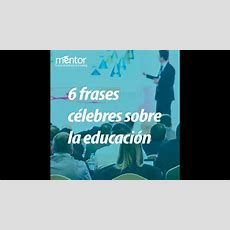 6 Frases Sobre La Educacion Youtube
