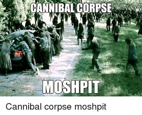 Cannibal Meme - 25 best memes about cannibal corpse cannibal corpse memes