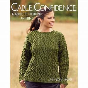 Cable Confidence A Guide To Textured Knitting Sara Louise Harper
