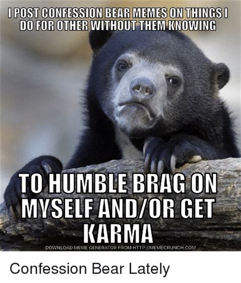 Confession Bear Meme Generator - post confession bear memes on things do for other without them knowing to humble brag on myself
