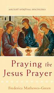 Praying the Jesus Prayer by Frederica Mathewes-Green