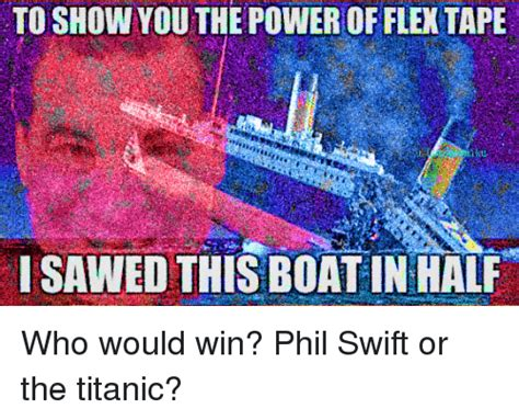 Flex Tape Boat In Half by 25 Best I Sawed This Boat In Half Memes The Power Of