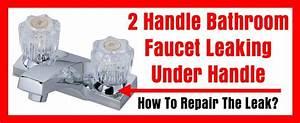 2 Handle Bathroom Faucet Leaking Under Handle