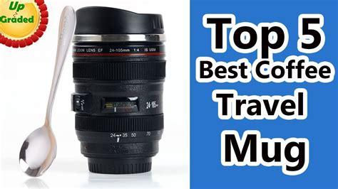 Top 5 Best Coffee Travel Mug Reviews 2017 Youtube