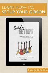 Gibson Guitar Setup Instructions For Les Paul  Sg  335