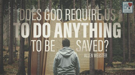 Does God Require Us to Do Anything to Be Saved? - House to House Heart to Heart