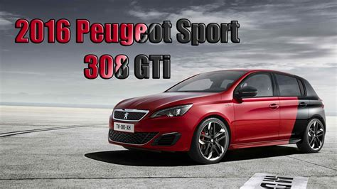 peugeot models by year 270 hp peugeot sport 308 gti review 2016 model year