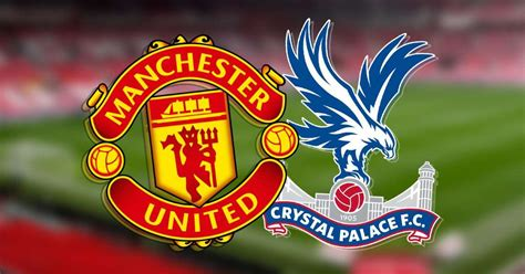 Manchester United vs Crystal Palace LIVE! Latest team news ...