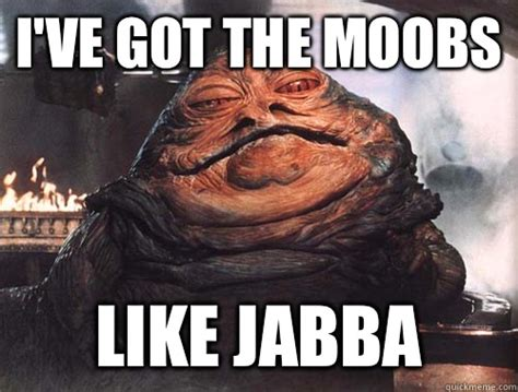 Jabba The Hutt Meme - jabba the hutt meme 28 images image gallery jabba the hut meme moobs like jabba 25 best