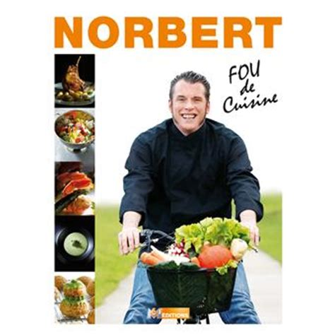 cours de cuisine norbert top chef fou de cuisine norbert tarayre broch 233 achat livre fnac