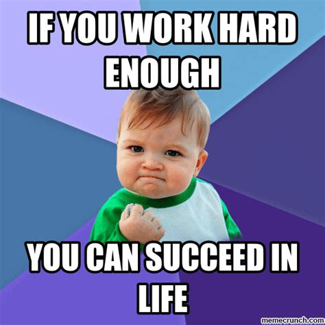 Work Hard Meme - if you work hard enough