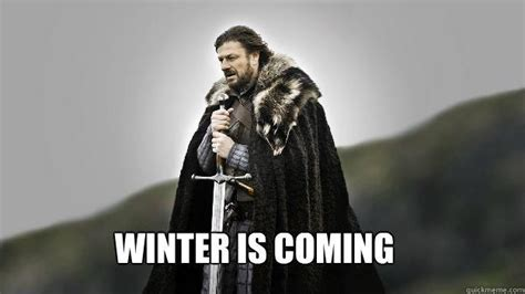 Meme Brace Yourself - winter is coming ned stark winter is coming quickmeme