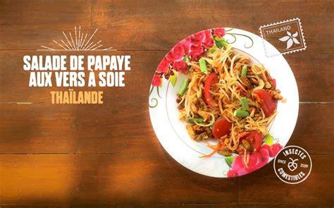 cuisiner la papaye salade de papaye aux vers à soie recette d 39 insectes