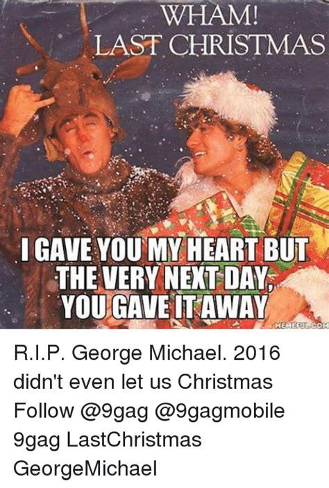 Last Christmas Meme - 25 best memes about george michael george michael memes