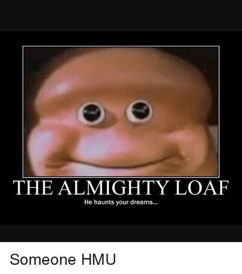 Loaf Meme - loaf meme 100 images bread loaf thingy memes best collection of funny bread loaf thingy