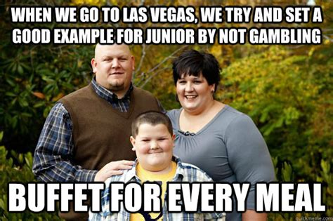 Vegas Baby Meme - when we go to las vegas we try and set a good exle for junior by not gambling buffet for