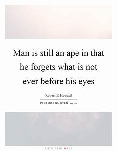 Man is still an... Man Eyes Quotes
