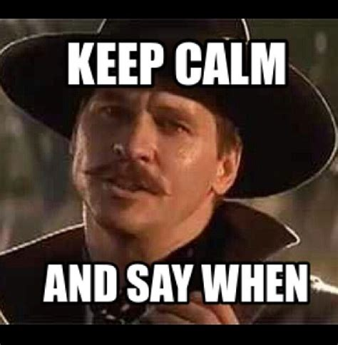 Tombstone Meme - val kilmer quotes from tombstone quotesgram