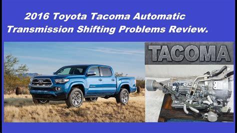 Toyota Tacoma Problems by 2016 Toyota Tacoma Automatic Transmission Shifting