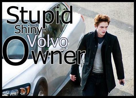 stupid shiny volvo owner twilight series photo